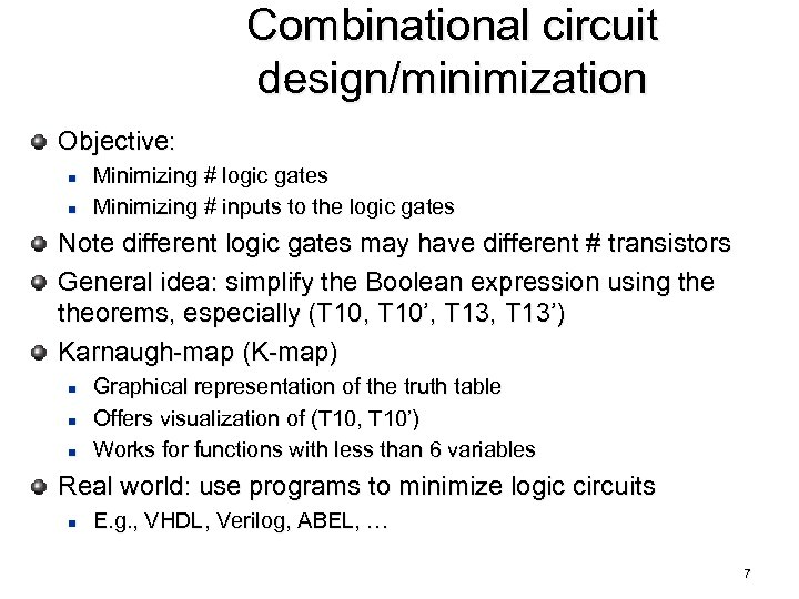 Combinational circuit design/minimization Objective: n n Minimizing # logic gates Minimizing # inputs to