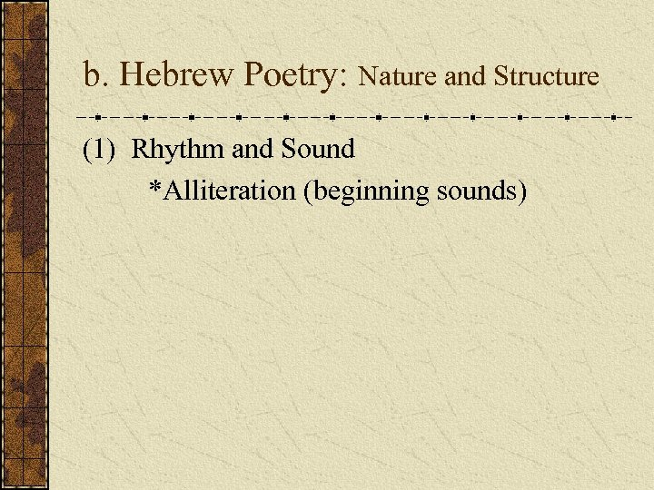 b. Hebrew Poetry: Nature and Structure (1) Rhythm and Sound *Alliteration (beginning sounds)