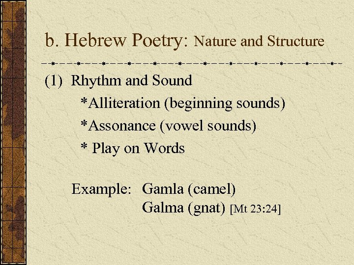 b. Hebrew Poetry: Nature and Structure (1) Rhythm and Sound *Alliteration (beginning sounds) *Assonance