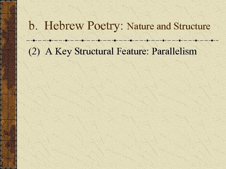 b. Hebrew Poetry: Nature and Structure (2) A Key Structural Feature: Parallelism