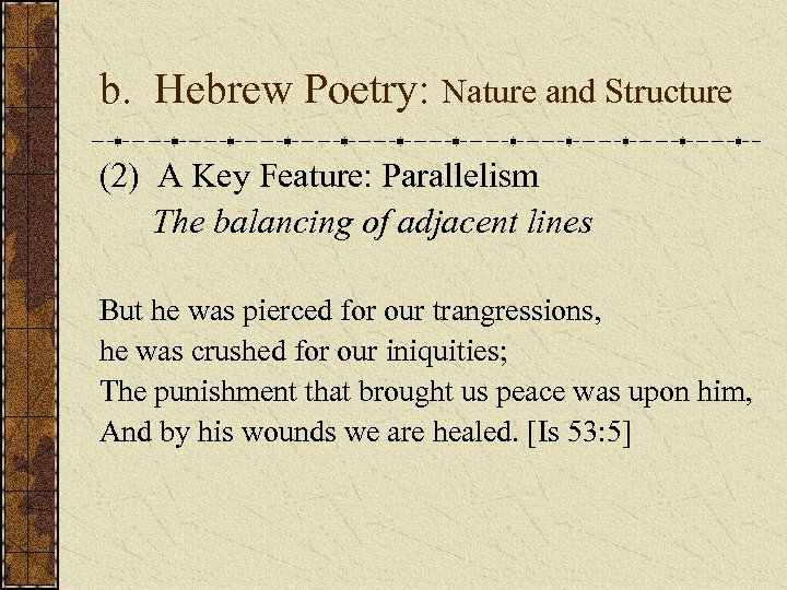 b. Hebrew Poetry: Nature and Structure (2) A Key Feature: Parallelism The balancing of