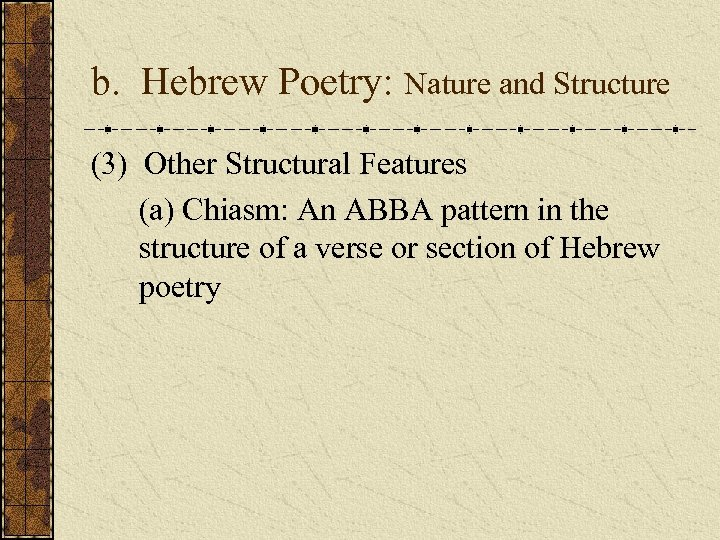b. Hebrew Poetry: Nature and Structure (3) Other Structural Features (a) Chiasm: An ABBA
