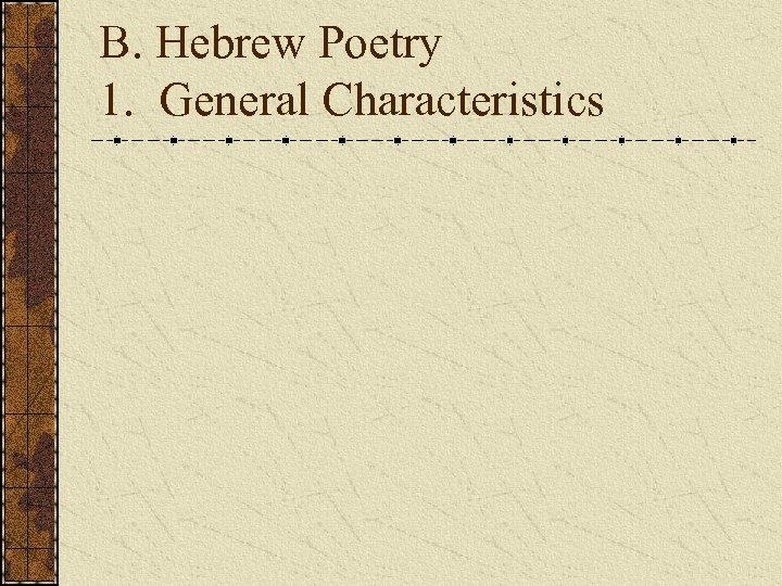 B. Hebrew Poetry 1. General Characteristics