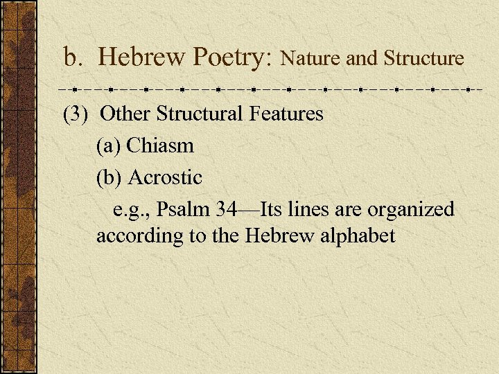 b. Hebrew Poetry: Nature and Structure (3) Other Structural Features (a) Chiasm (b) Acrostic