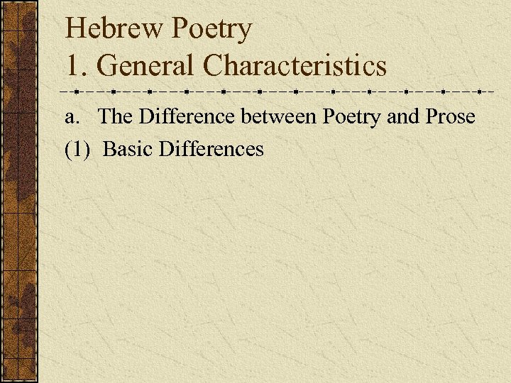 Hebrew Poetry 1. General Characteristics a. The Difference between Poetry and Prose (1) Basic