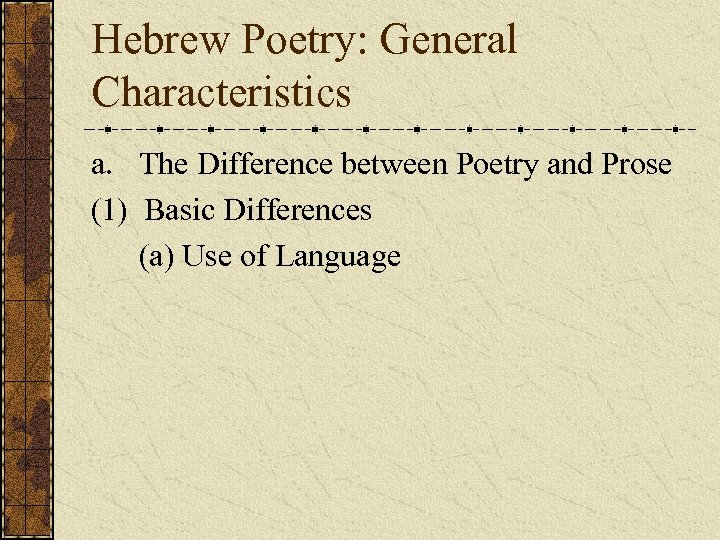 Hebrew Poetry: General Characteristics a. The Difference between Poetry and Prose (1) Basic Differences
