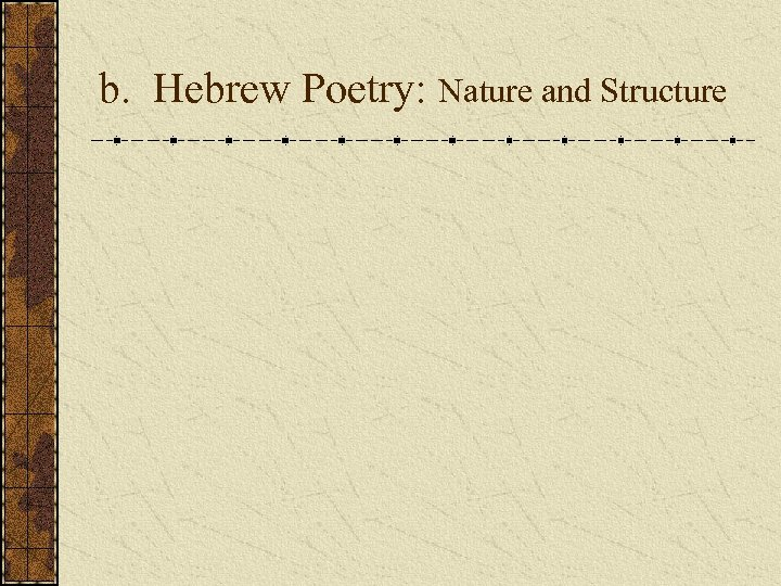 b. Hebrew Poetry: Nature and Structure