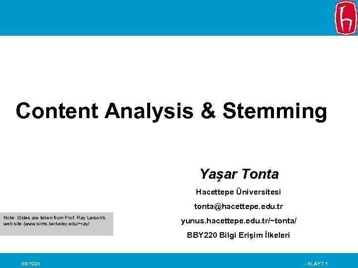 Content Analysis & Stemming Yaşar Tonta Hacettepe Üniversitesi tonta@hacettepe. edu. tr Note: Slides are