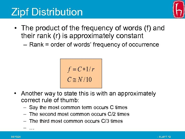 Zipf Distribution • The product of the frequency of words (f) and their rank