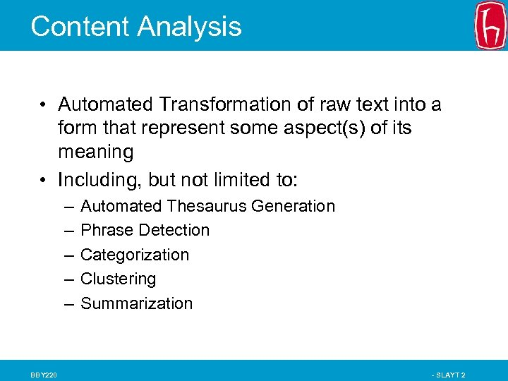 Content Analysis • Automated Transformation of raw text into a form that represent some