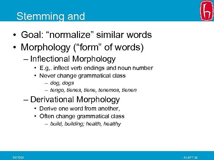 "Stemming and Morphological Analysis words • Goal: ""normalize"" similar • Morphology (""form"" of words)"