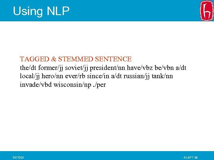 Using NLP TAGGED & STEMMED SENTENCE the/dt former/jj soviet/jj president/nn have/vbz be/vbn a/dt local/jj