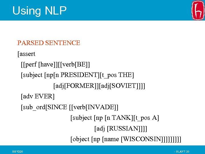 Using NLP PARSED SENTENCE [assert [[perf [have]][[verb[BE]] [subject [np[n PRESIDENT][t_pos THE] [adj[FORMER]][adj[SOVIET]]]] [adv EVER]