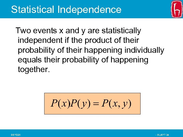 Statistical Independence Two events x and y are statistically independent if the product of