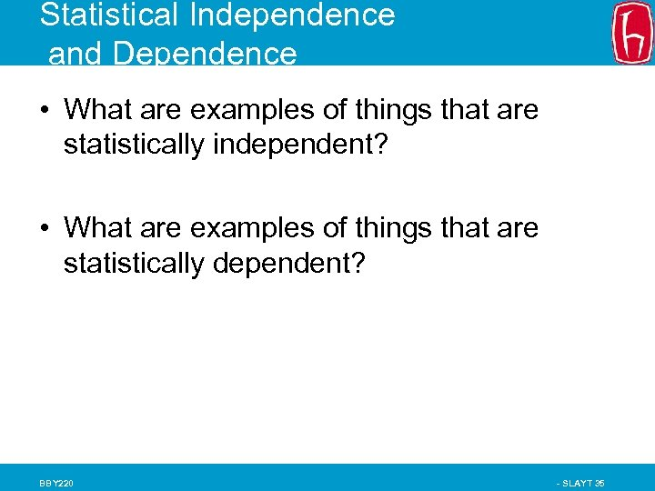 Statistical Independence and Dependence • What are examples of things that are statistically independent?