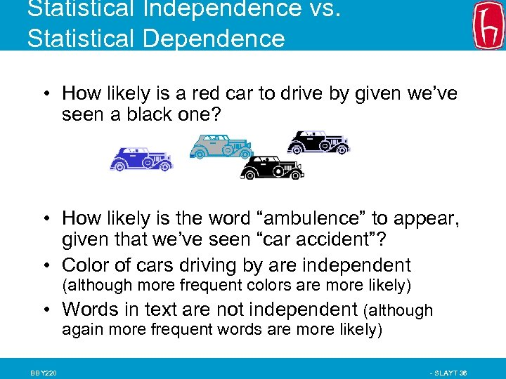 Statistical Independence vs. Statistical Dependence • How likely is a red car to drive