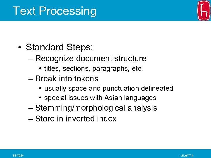 Text Processing • Standard Steps: – Recognize document structure • titles, sections, paragraphs, etc.
