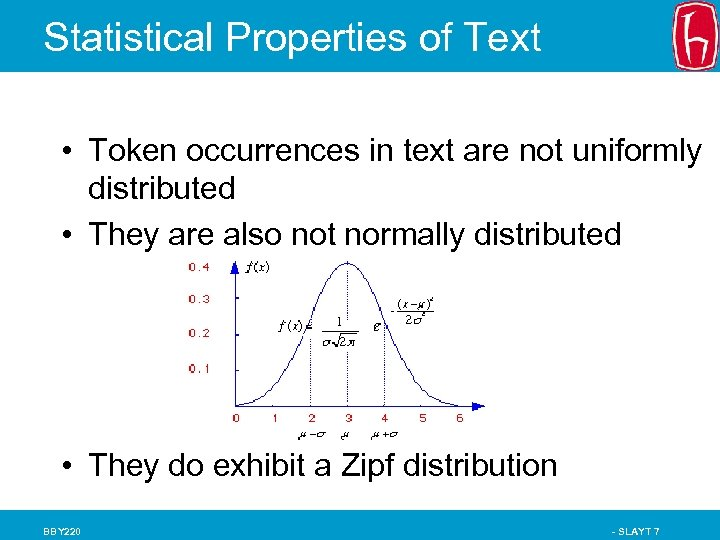 Statistical Properties of Text • Token occurrences in text are not uniformly distributed •