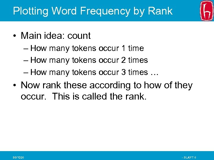 Plotting Word Frequency by Rank • Main idea: count – How many tokens occur