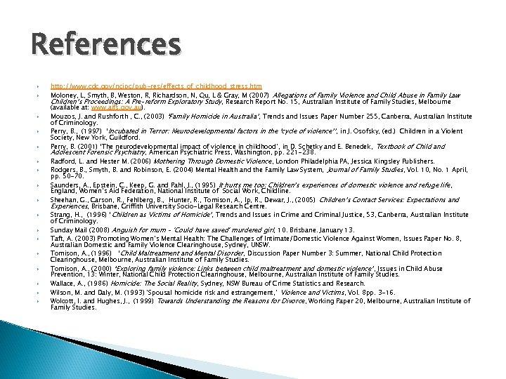 References http: //www. cdc. gov/ncipc/pub-res/effects_of_childhood_stress. htm Moloney, L, Smyth, B, Weston, R, Richardson, N,