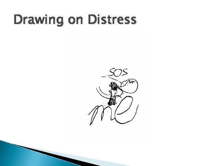 Drawing on Distress