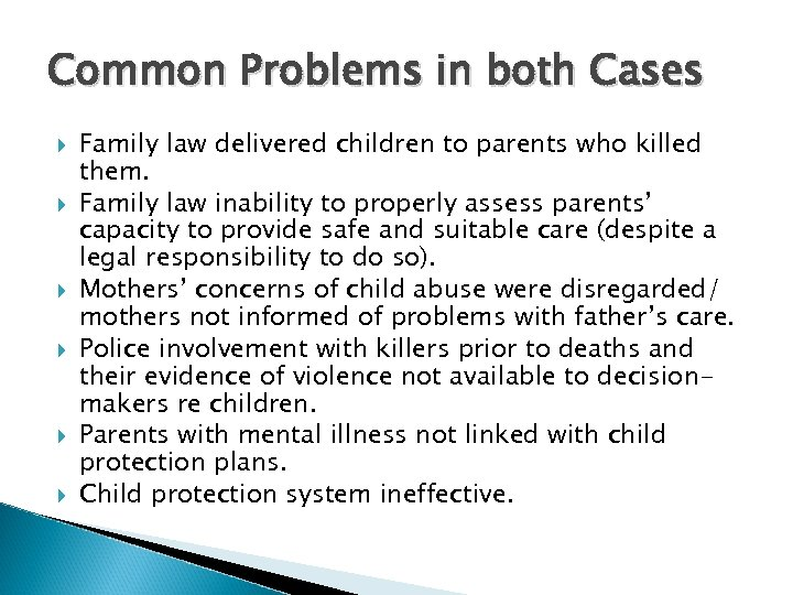 Common Problems in both Cases Family law delivered children to parents who killed them.