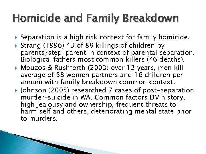 Homicide and Family Breakdown Separation is a high risk context for family homicide. Strang
