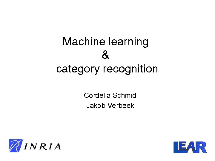 Machine learning & category recognition Cordelia Schmid Jakob Verbeek
