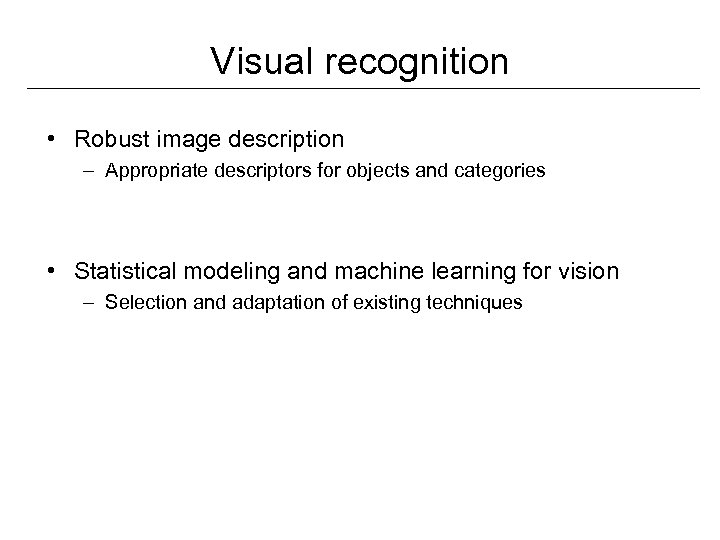 Visual recognition • Robust image description – Appropriate descriptors for objects and categories •