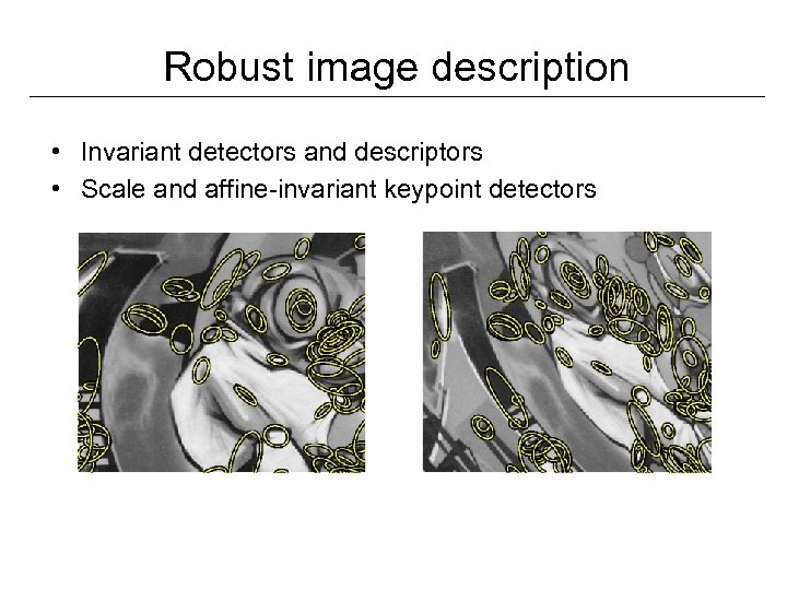 Robust image description • Invariant detectors and descriptors • Scale and affine-invariant keypoint detectors