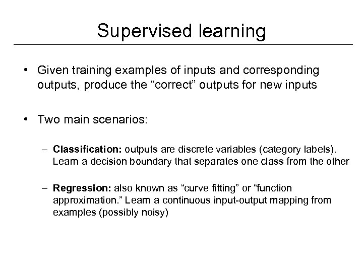 "Supervised learning • Given training examples of inputs and corresponding outputs, produce the ""correct"""