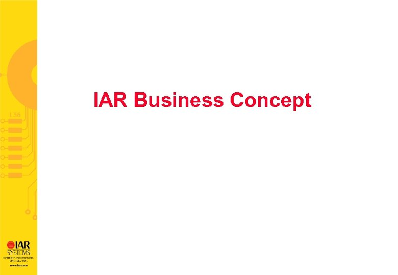 IAR Business Concept IAR Bluetooth technical support 23 th, April, 2002 Taipei David Feng