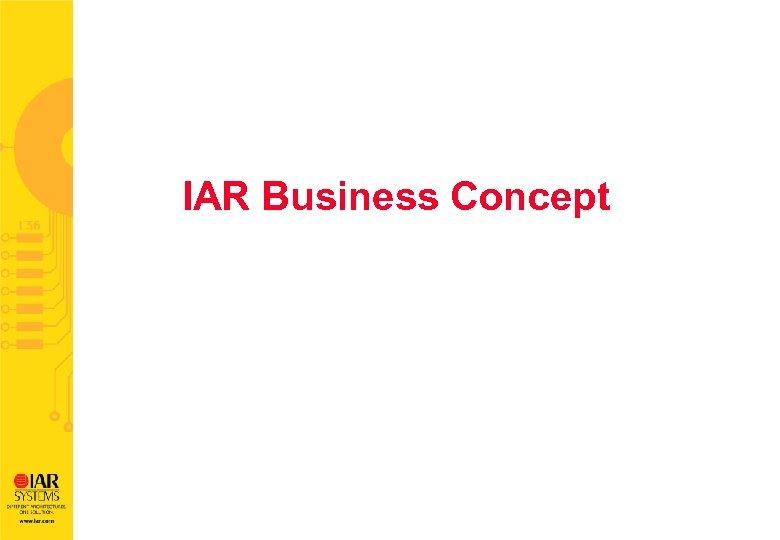 IAR Business Concept IAR Bluetooth technical support 23 th, April, 2002 Taipei David Feng