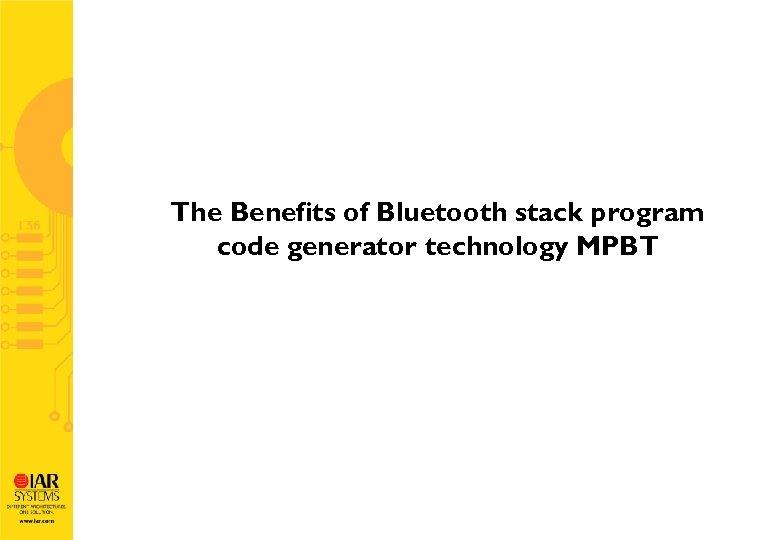 The Benefits of Bluetooth stack program code generator technology MPBT