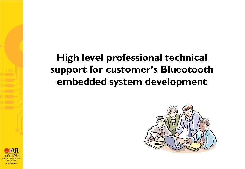 High level professional technical support for customer's Blueotooth embedded system development