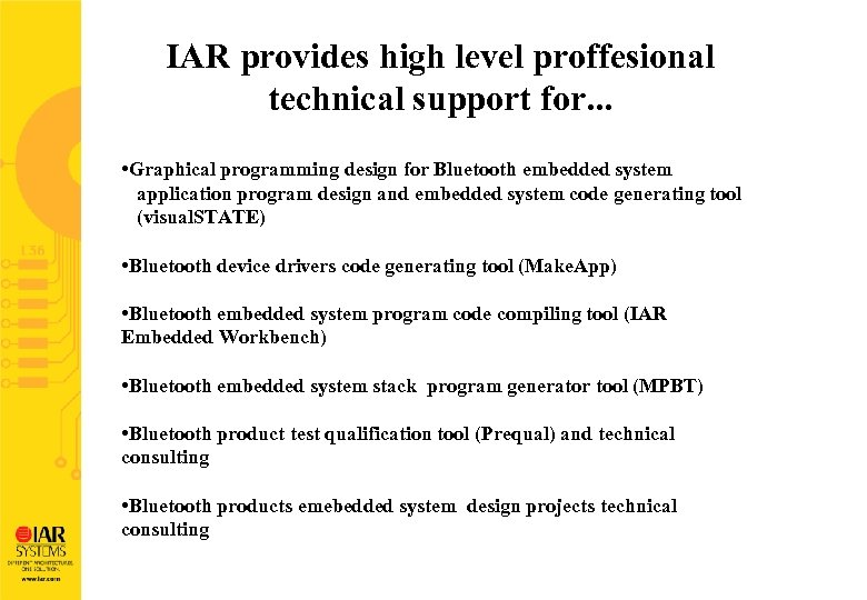 IAR provides high level proffesional technical support for. . . • Graphical programming design