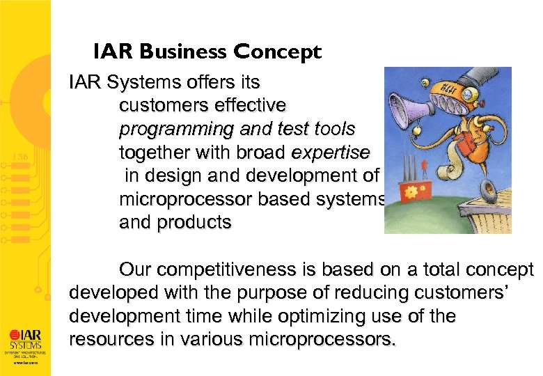 IAR Business Concept IAR Systems offers its customers effective programming and test tools together