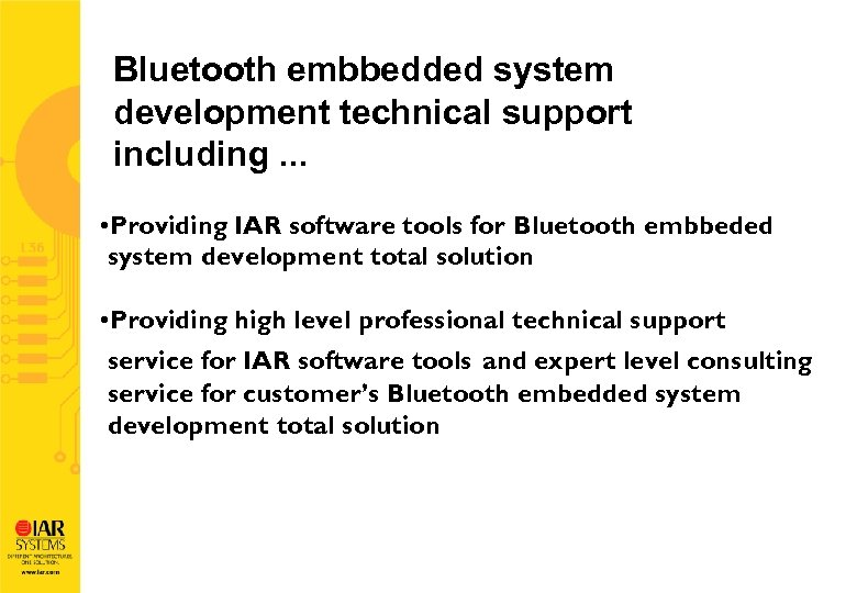 Bluetooth embbedded system development technical support including. . . • Providing IAR software tools