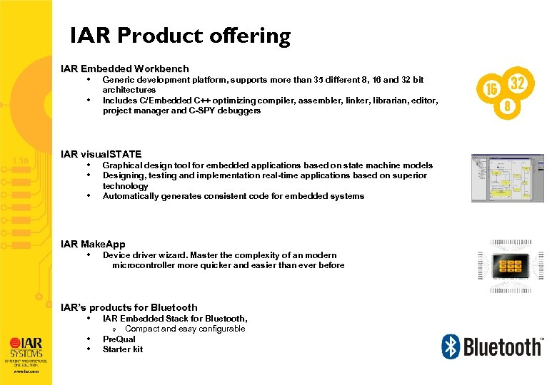 IAR Product offering IAR Embedded Workbench • • Generic development platform, supports more than