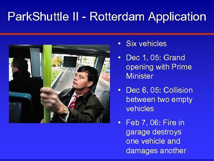 Park. Shuttle II - Rotterdam Application • Six vehicles • Dec 1, 05: Grand