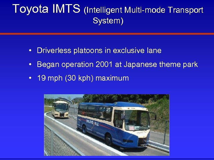 Toyota IMTS (Intelligent Multi-mode Transport System) • Driverless platoons in exclusive lane • Began
