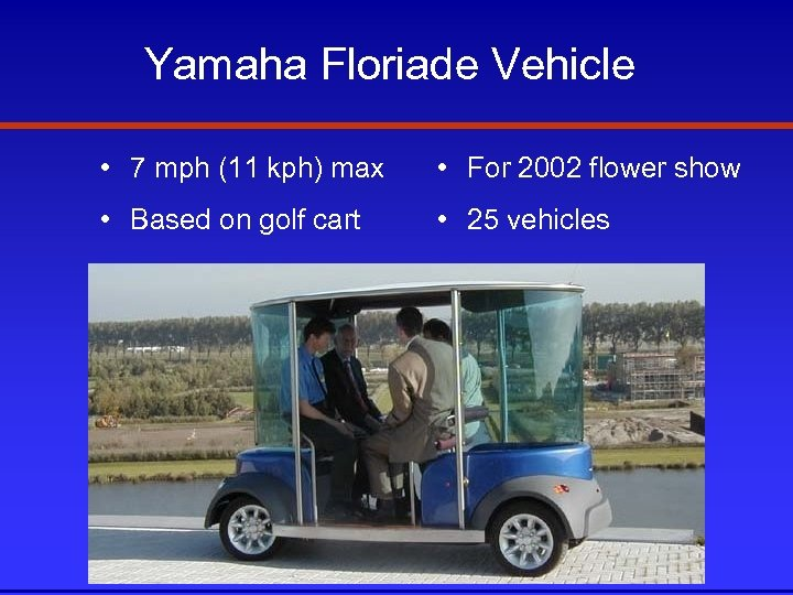 Yamaha Floriade Vehicle • 7 mph (11 kph) max • For 2002 flower show