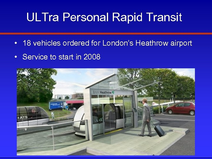 ULTra Personal Rapid Transit • 18 vehicles ordered for London's Heathrow airport • Service