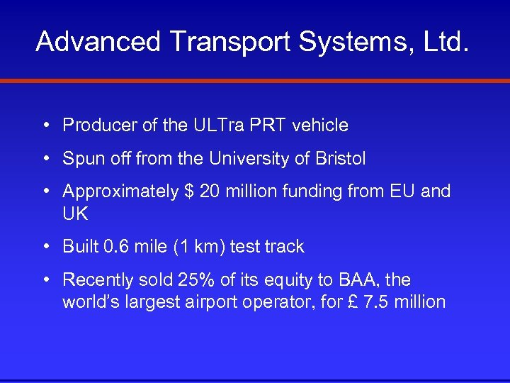 Advanced Transport Systems, Ltd. • Producer of the ULTra PRT vehicle • Spun off