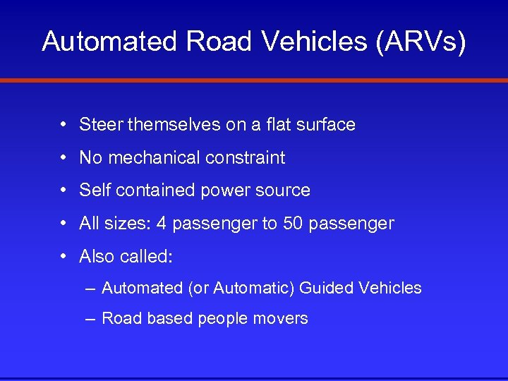 Automated Road Vehicles (ARVs) • Steer themselves on a flat surface • No mechanical