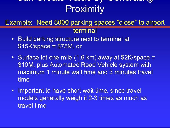 "Can Create Value by Generating Proximity Example: Need 5000 parking spaces ""close"" to airport"
