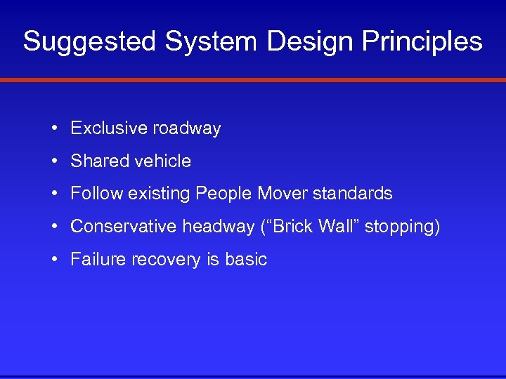 Suggested System Design Principles • Exclusive roadway • Shared vehicle • Follow existing People