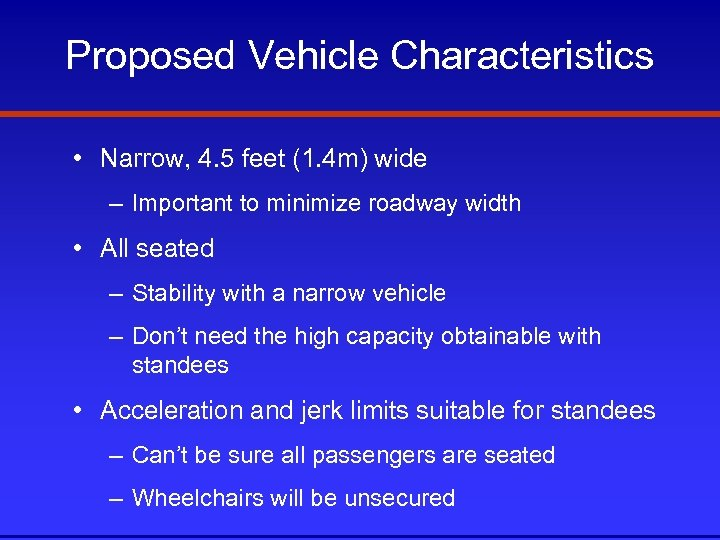 Proposed Vehicle Characteristics • Narrow, 4. 5 feet (1. 4 m) wide – Important