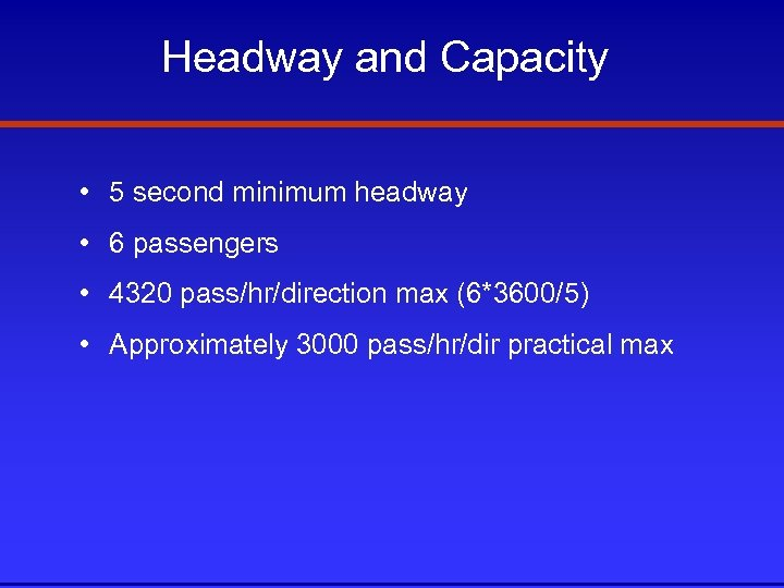 Headway and Capacity • 5 second minimum headway • 6 passengers • 4320 pass/hr/direction