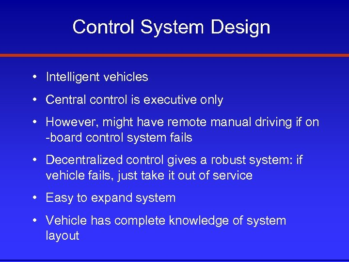 Control System Design • Intelligent vehicles • Central control is executive only • However,